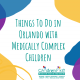 Things to do in Orlando with Medically Complex Children